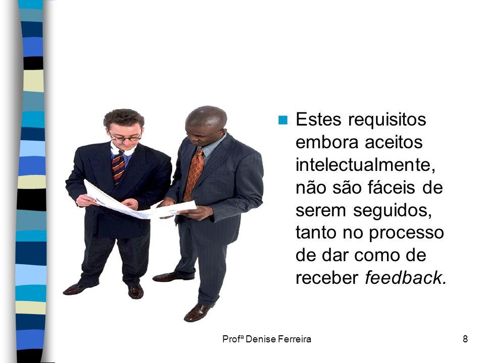 Estes requisitos embora aceitos intelectualmente, não são fáceis de serem seguidos, tanto no processo de dar como de receber feedback.