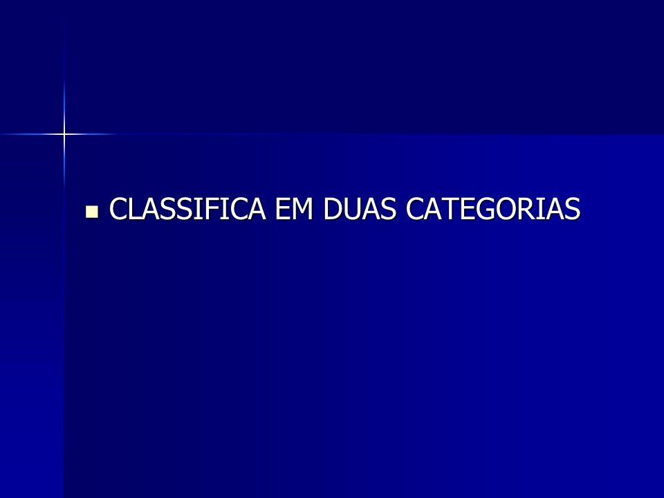 CLASSIFICA EM DUAS CATEGORIAS