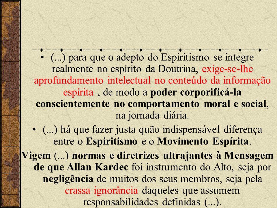 (...) para que o adepto do Espiritismo se integre realmente no espírito da Doutrina, exige-se-lhe aprofundamento intelectual no conteúdo da informação espírita , de modo a poder corporificá-la conscientemente no comportamento moral e social, na jornada diária.