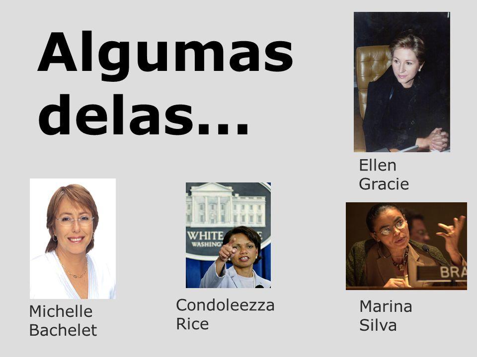 Algumas delas... Ellen Gracie Condoleezza Rice Marina Silva
