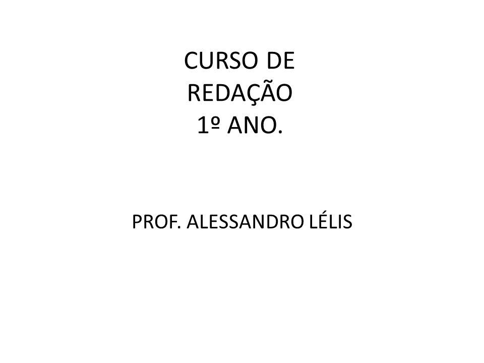 CURSO DE REDAÇÃO 1º ANO. PROF. ALESSANDRO LÉLIS