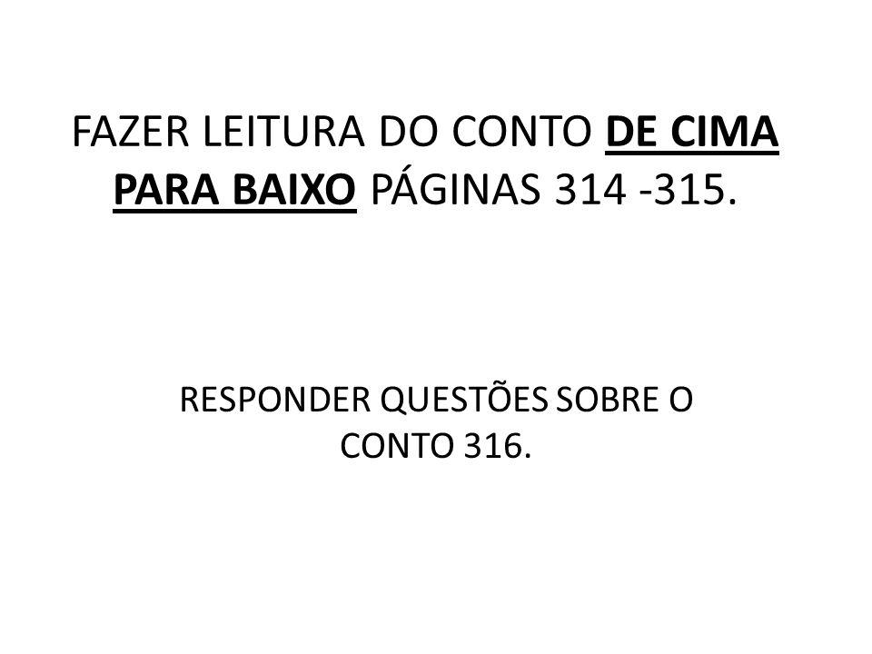 FAZER LEITURA DO CONTO DE CIMA PARA BAIXO PÁGINAS 314 -315.