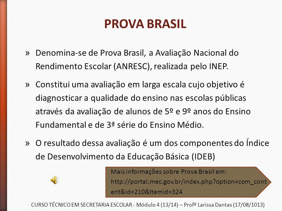 PROVA BRASIL Denomina-se de Prova Brasil, a Avaliação Nacional do Rendimento Escolar (ANRESC), realizada pelo INEP.