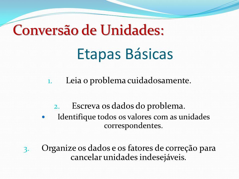 Etapas Básicas Conversão de Unidades: Leia o problema cuidadosamente.