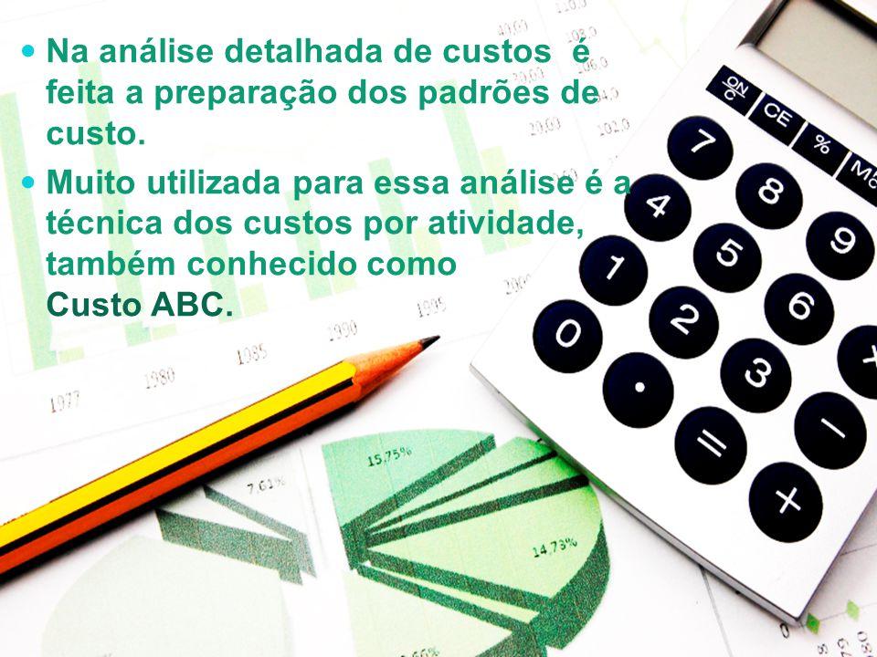 Na análise detalhada de custos é feita a preparação dos padrões de custo.