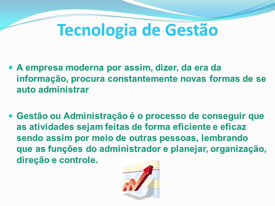 Tecnologia de Gestão A empresa moderna por assim, dizer, da era da informação, procura constantemente novas formas de se auto administrar.