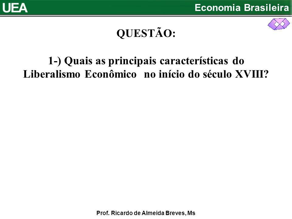 QUESTÃO: 1-) Quais as principais características do Liberalismo Econômico no início do século XVIII