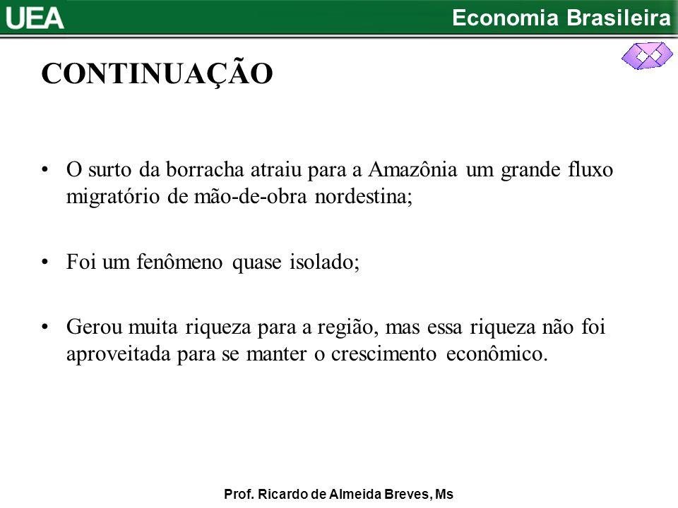 CONTINUAÇÃO O surto da borracha atraiu para a Amazônia um grande fluxo migratório de mão-de-obra nordestina;