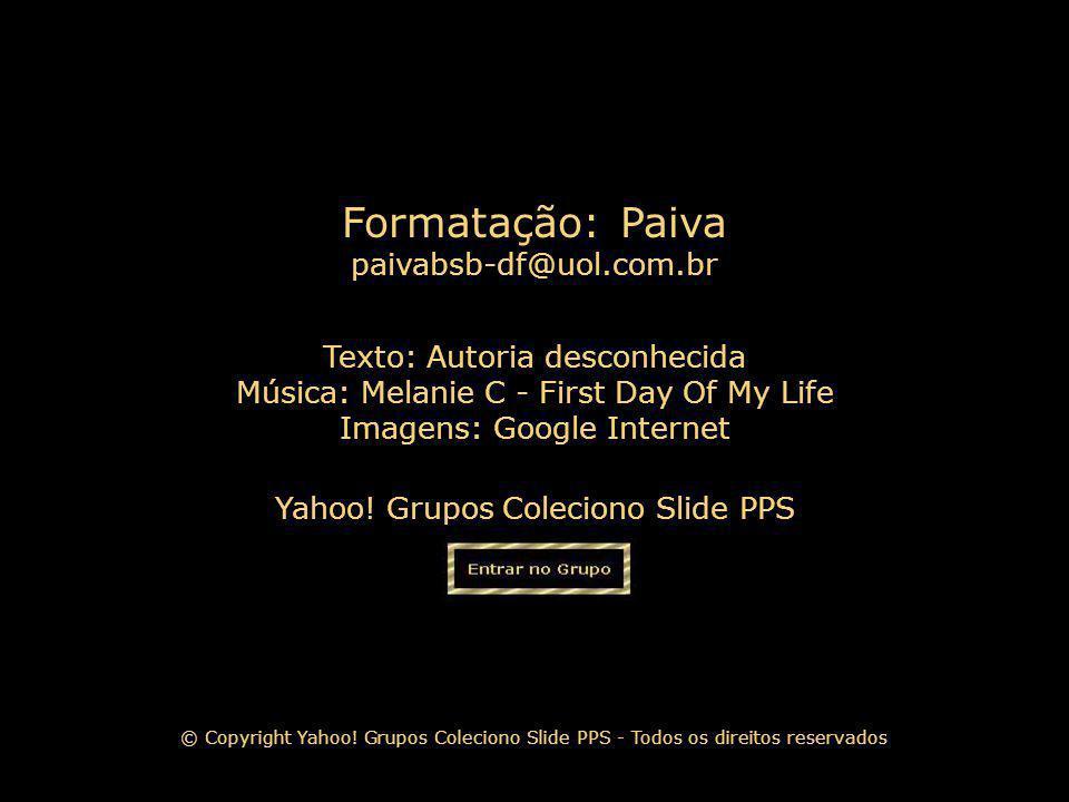 Formatação: Paiva paivabsb-df@uol.com.br Texto: Autoria desconhecida