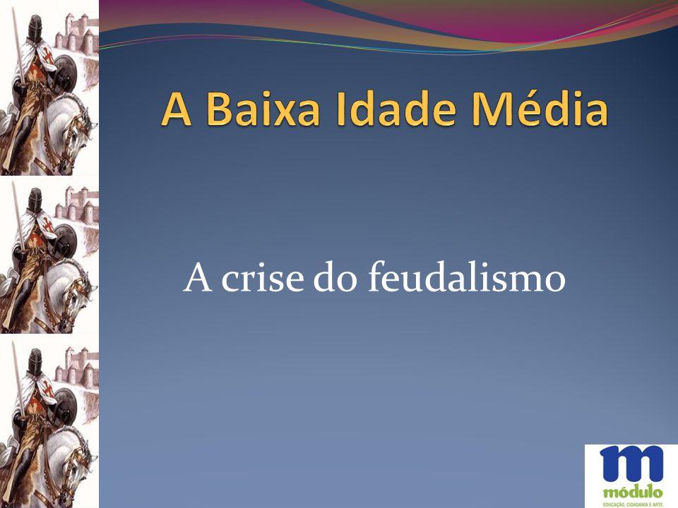 A Baixa Idade Média A crise do feudalismo