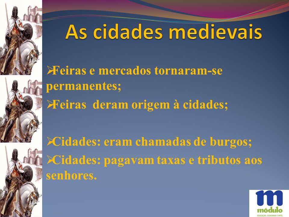 As cidades medievais Feiras e mercados tornaram-se permanentes;