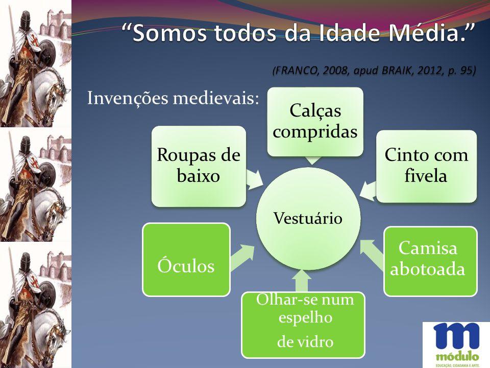Somos todos da Idade Média. (FRANCO, 2008, apud BRAIK, 2012, p. 95)