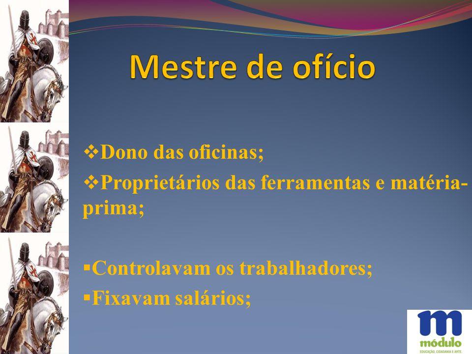 Mestre de ofício Dono das oficinas;
