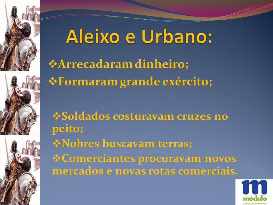 Aleixo e Urbano: Arrecadaram dinheiro; Formaram grande exército;