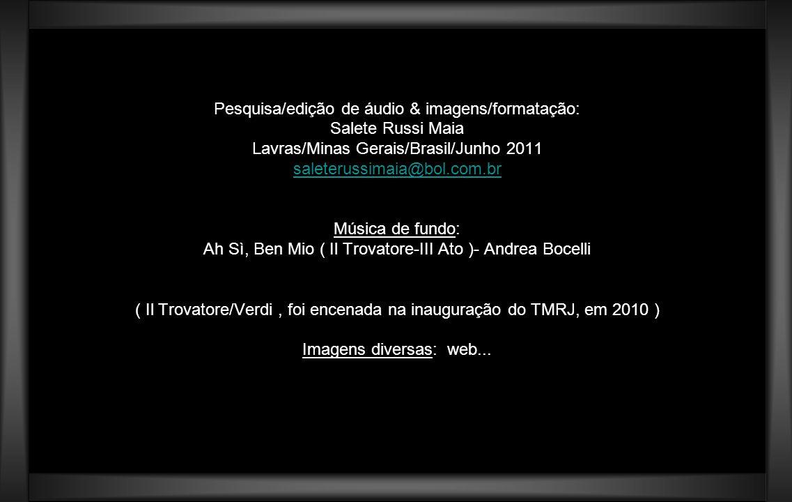 Pesquisa/edição de áudio & imagens/formatação: Salete Russi Maia