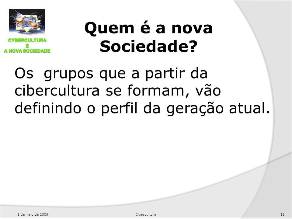 Quem é a nova Sociedade Os grupos que a partir da cibercultura se formam, vão definindo o perfil da geração atual.