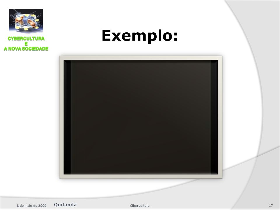 Exemplo: 8 de maio de 2009 Cibercultura Quitanda