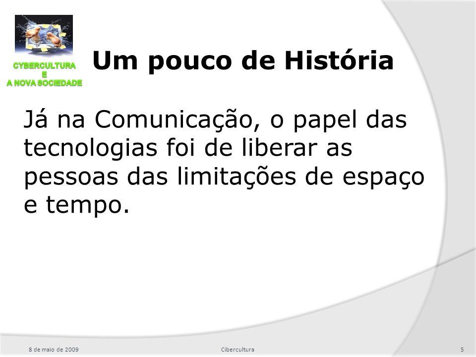 Um pouco de História Já na Comunicação, o papel das tecnologias foi de liberar as pessoas das limitações de espaço e tempo.