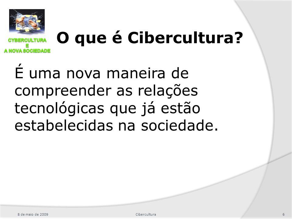 O que é Cibercultura É uma nova maneira de compreender as relações tecnológicas que já estão estabelecidas na sociedade.