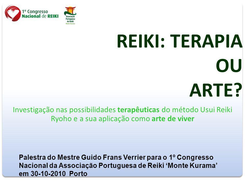 REIKI: TERAPIA OU ARTE Investigação nas possibilidades terapêuticas do método Usui Reiki Ryoho e a sua aplicação como arte de viver.