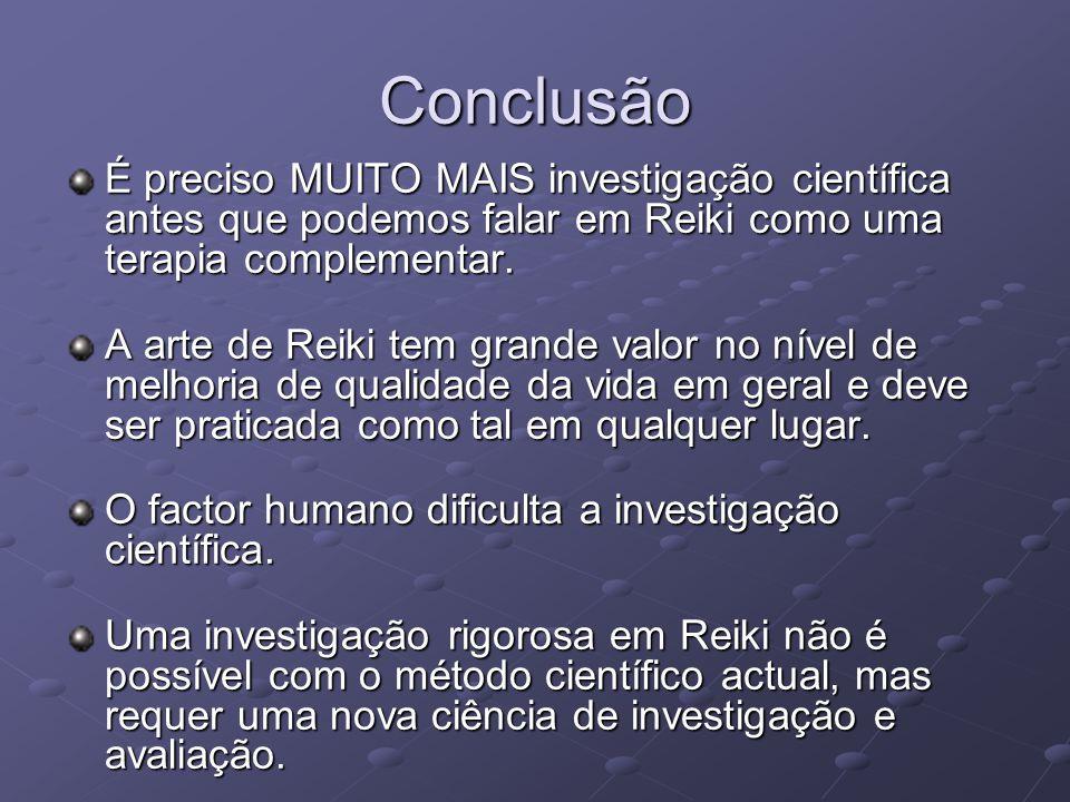 Conclusão É preciso MUITO MAIS investigação científica antes que podemos falar em Reiki como uma terapia complementar.