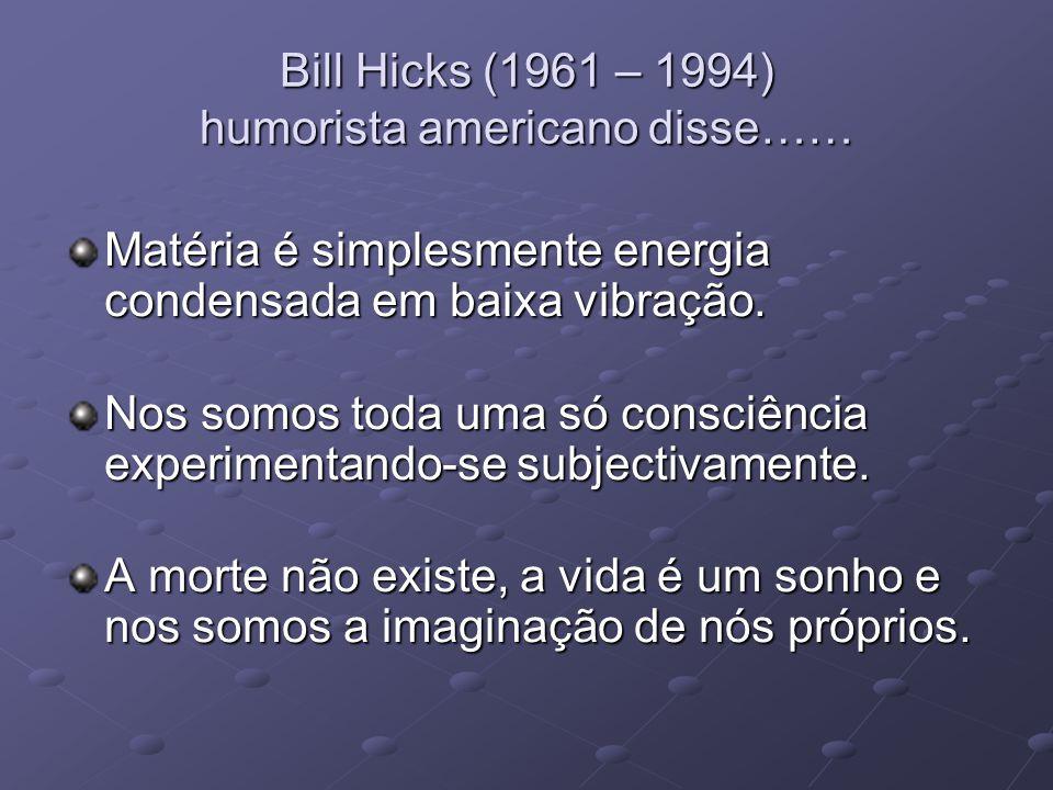 Bill Hicks (1961 – 1994) humorista americano disse……