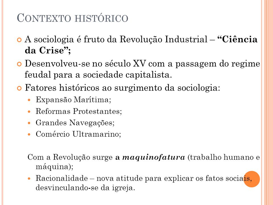 Contexto histórico A sociologia é fruto da Revolução Industrial – Ciência da Crise ;