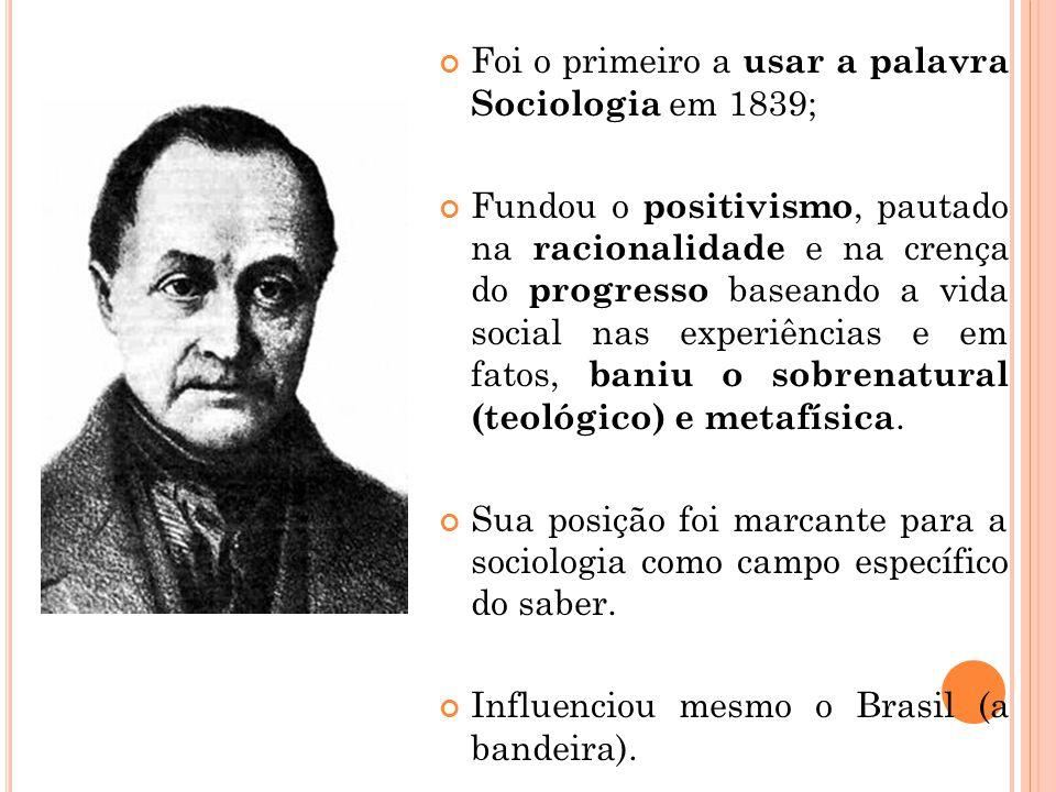 Foi o primeiro a usar a palavra Sociologia em 1839;