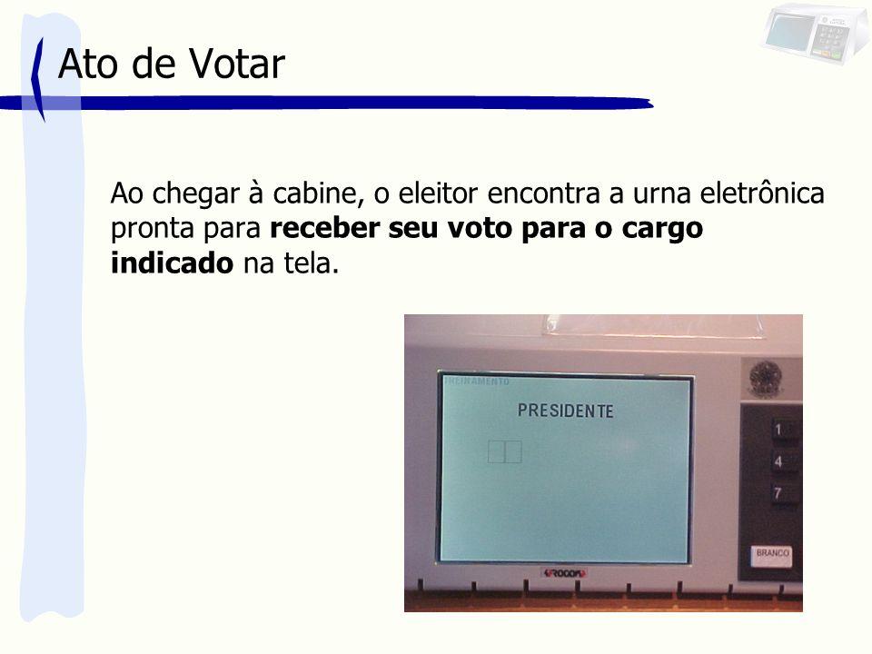 Ato de Votar Ao chegar à cabine, o eleitor encontra a urna eletrônica pronta para receber seu voto para o cargo indicado na tela.