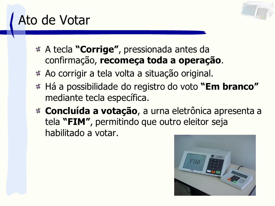 Ato de Votar A tecla Corrige , pressionada antes da confirmação, recomeça toda a operação. Ao corrigir a tela volta a situação original.