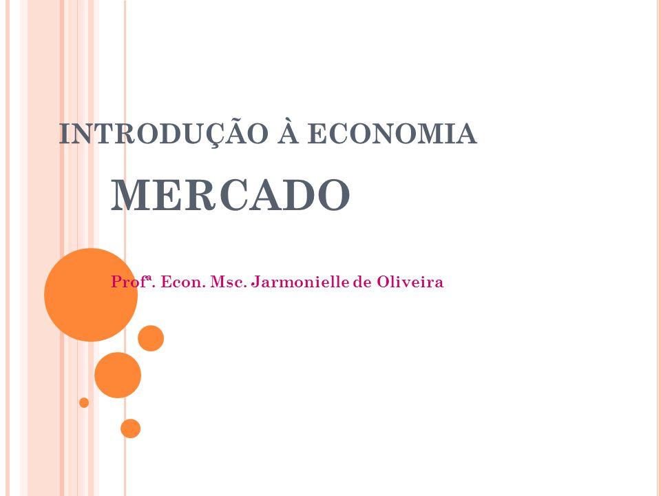 MERCADO Profª. Econ. Msc. Jarmonielle de Oliveira