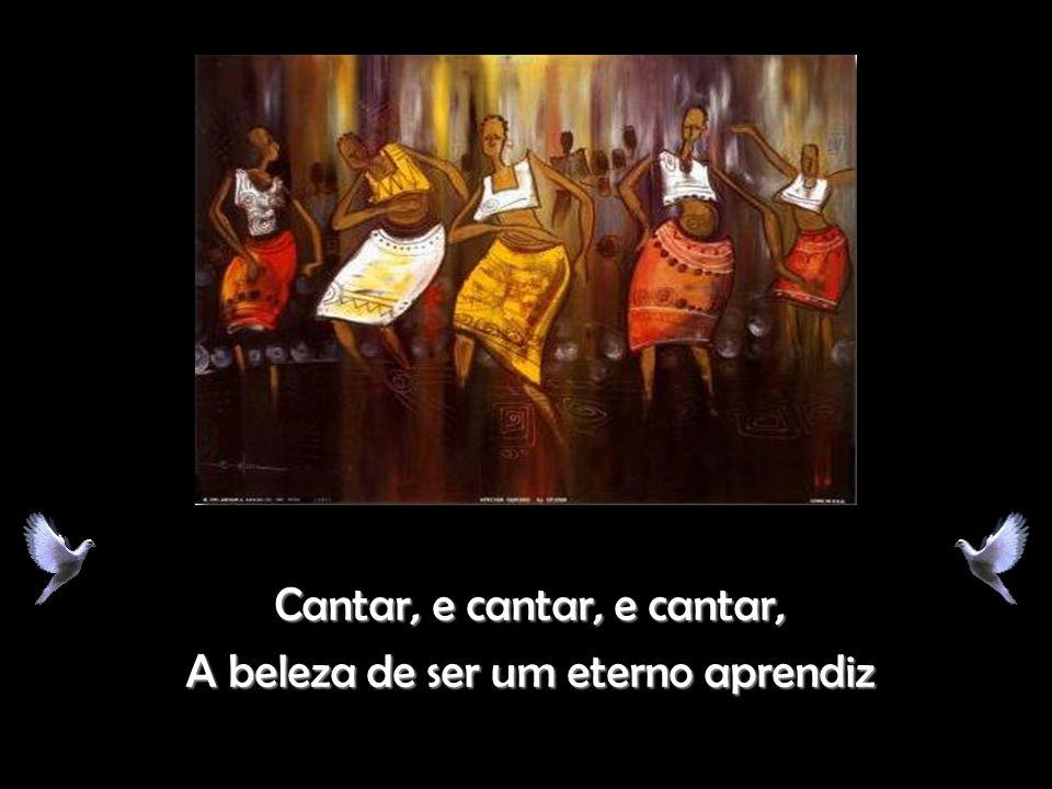 Cantar, e cantar, e cantar, A beleza de ser um eterno aprendiz