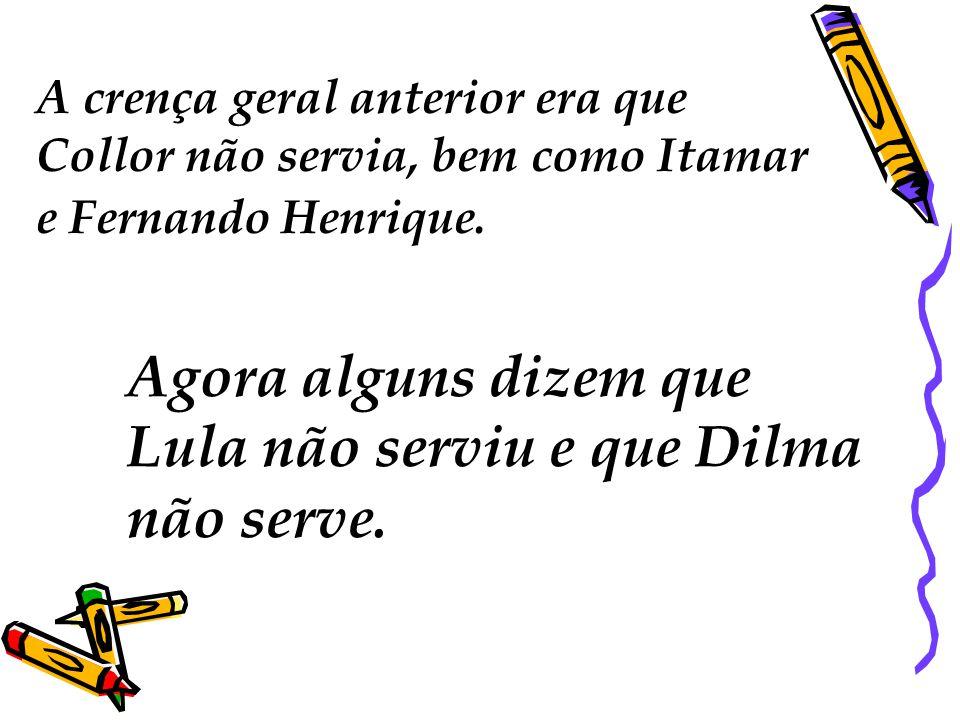 Lula não serviu e que Dilma não serve.
