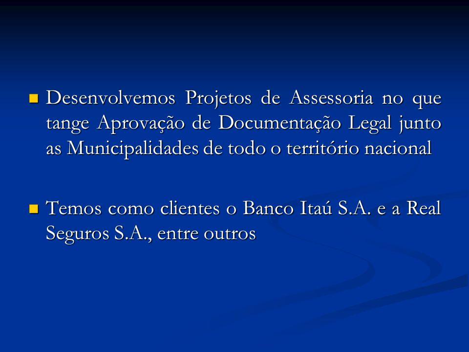 Desenvolvemos Projetos de Assessoria no que tange Aprovação de Documentação Legal junto as Municipalidades de todo o território nacional