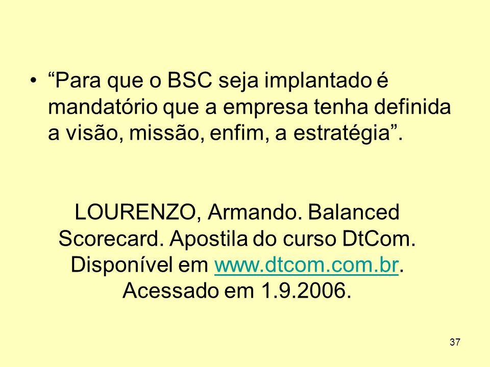 Para que o BSC seja implantado é mandatório que a empresa tenha definida a visão, missão, enfim, a estratégia .
