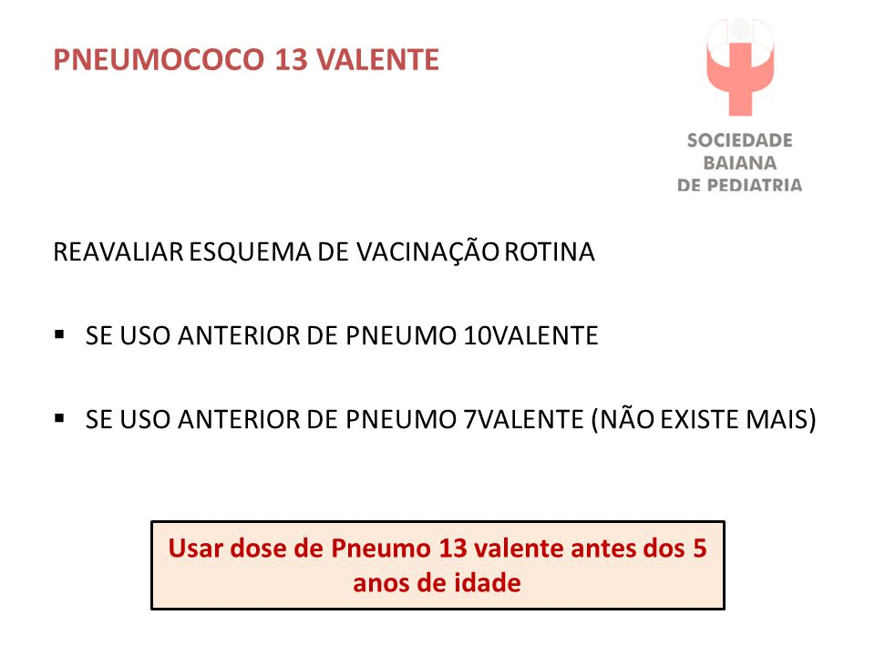Usar dose de Pneumo 13 valente antes dos 5 anos de idade