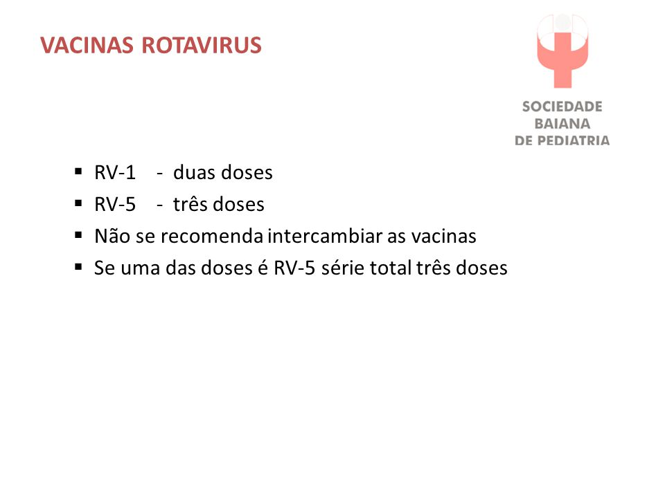 VACINAS ROTAVIRUS RV-1 - duas doses RV-5 - três doses