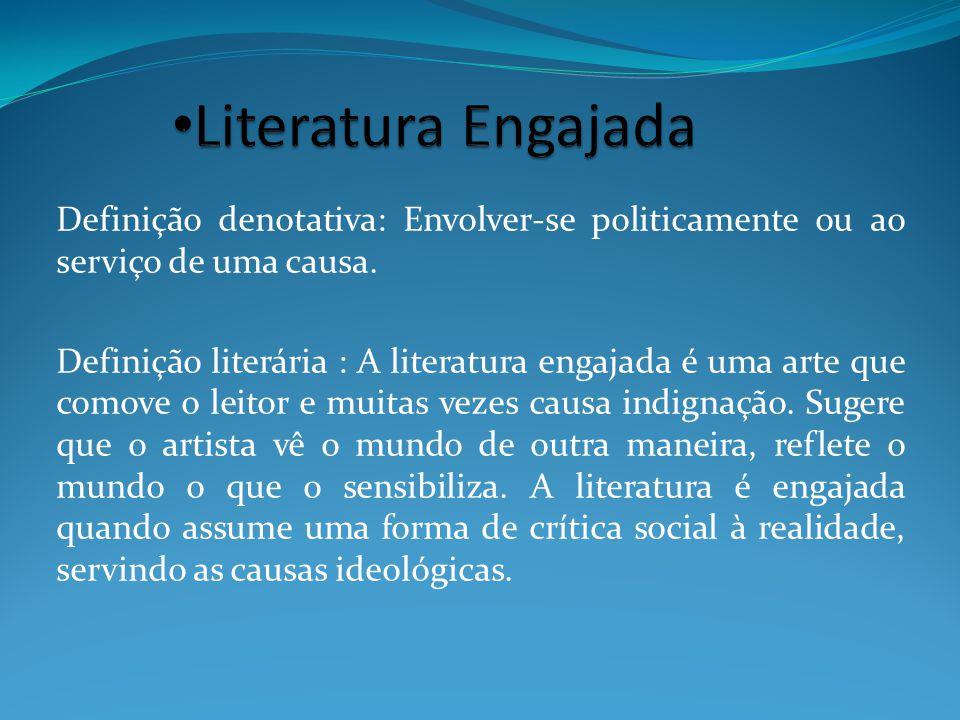 Literatura Engajada Definição denotativa: Envolver-se politicamente ou ao serviço de uma causa.