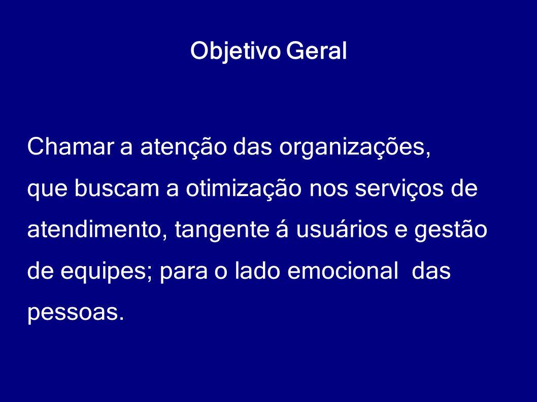 Objetivo Geral Chamar a atenção das organizações, que buscam a otimização nos serviços de. atendimento, tangente á usuários e gestão.