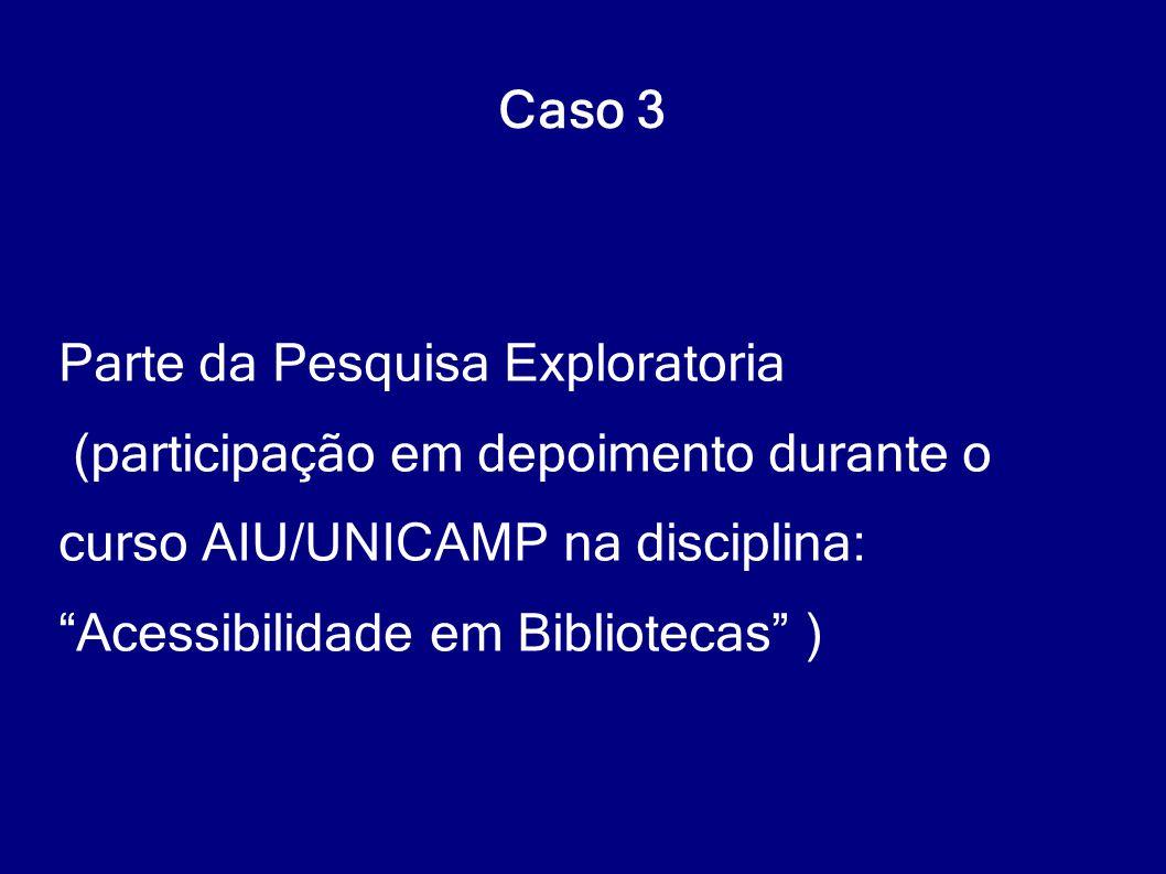 Caso 3 Parte da Pesquisa Exploratoria. (participação em depoimento durante o. curso AIU/UNICAMP na disciplina: