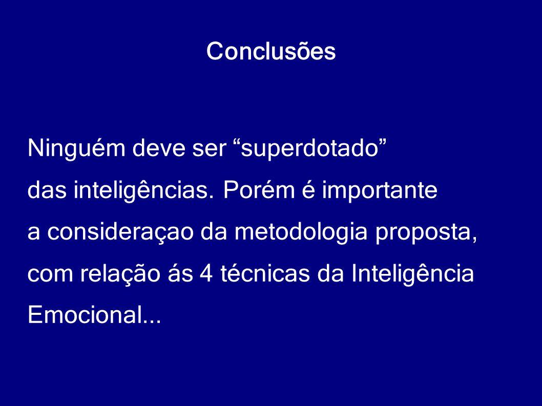 Conclusões Ninguém deve ser superdotado das inteligências. Porém é importante. a consideraçao da metodologia proposta,