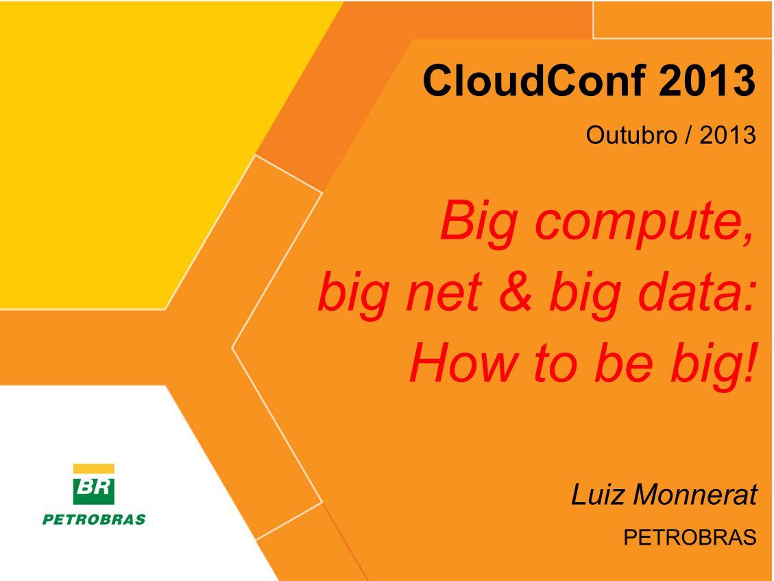 Big compute, big net & big data: How to be big! CloudConf 2013