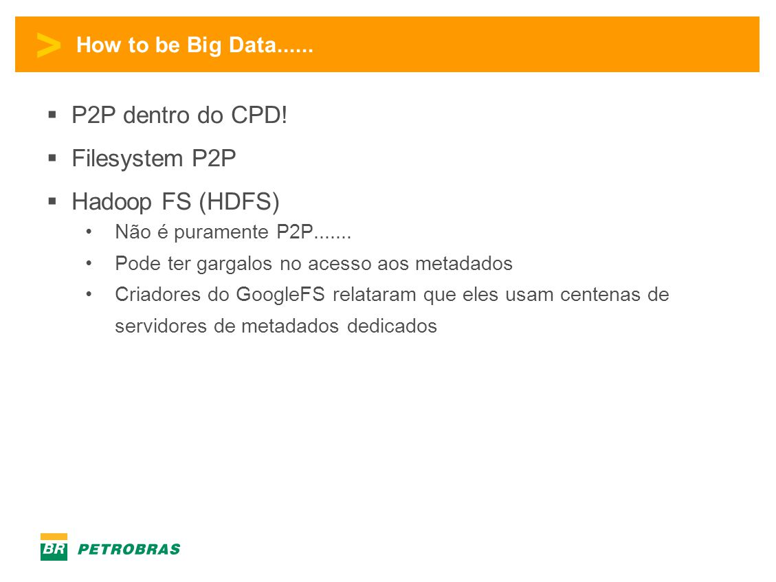 P2P dentro do CPD! Filesystem P2P Hadoop FS (HDFS)
