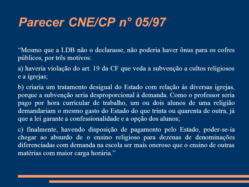 Parecer CNE/CP n° 05/97 Mesmo que a LDB não o declarasse, não poderia haver ônus para os cofres públicos, por três motivos: