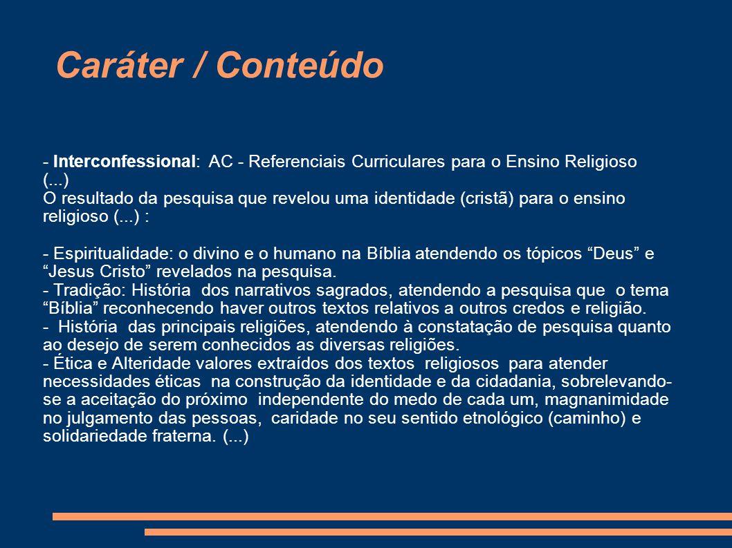 Caráter / Conteúdo - Interconfessional: AC - Referenciais Curriculares para o Ensino Religioso. (...)