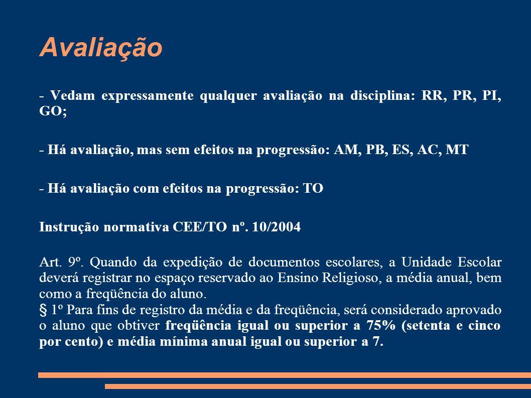 Avaliação - Vedam expressamente qualquer avaliação na disciplina: RR, PR, PI, GO; - Há avaliação, mas sem efeitos na progressão: AM, PB, ES, AC, MT.