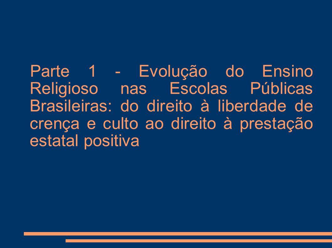 Parte 1 - Evolução do Ensino Religioso nas Escolas Públicas Brasileiras: do direito à liberdade de crença e culto ao direito à prestação estatal positiva