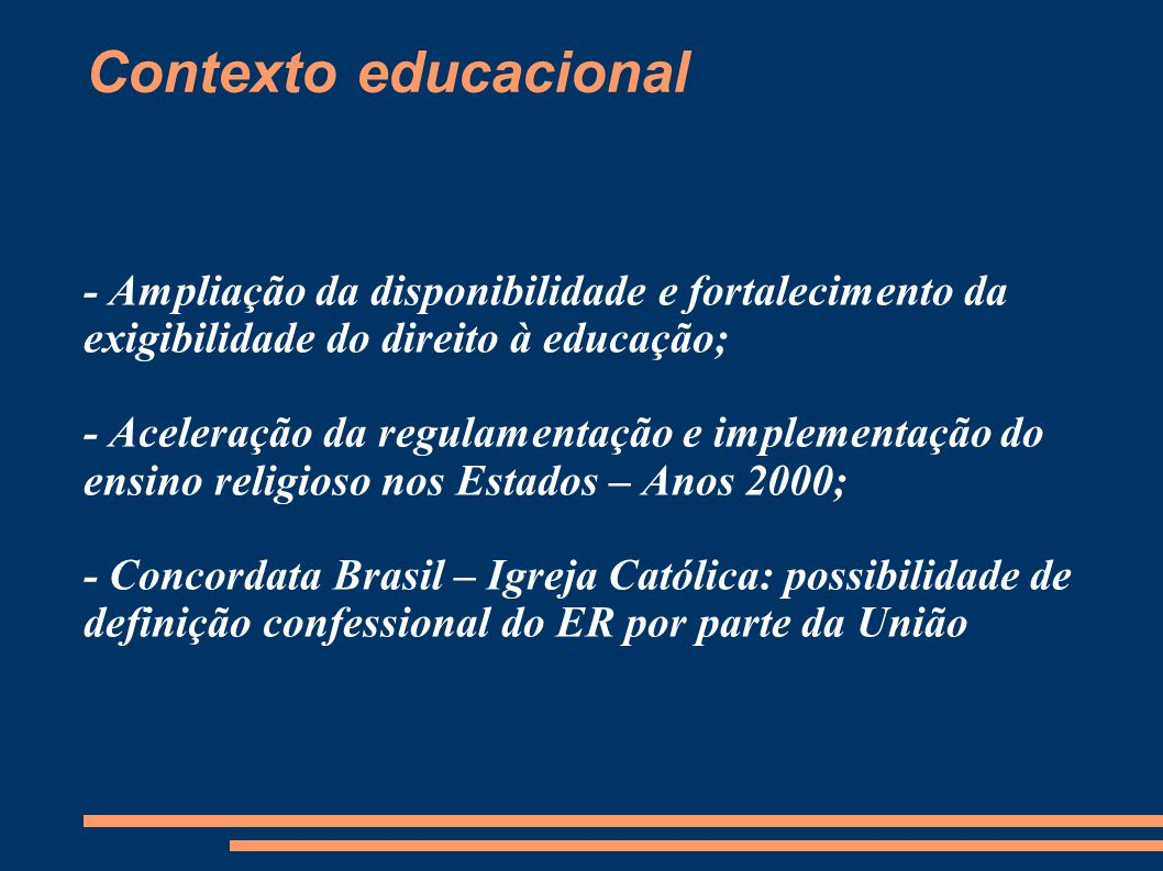 Contexto educacional - Ampliação da disponibilidade e fortalecimento da exigibilidade do direito à educação;