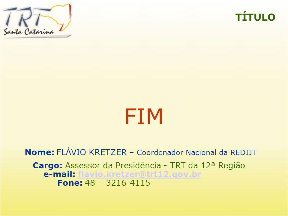 FIM TÍTULO Nome: FLÁVIO KRETZER – Coordenador Nacional da REDIJT