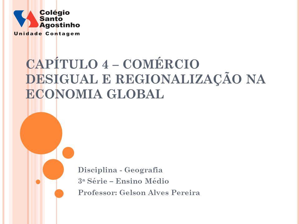 CAPÍTULO 4 – COMÉRCIO DESIGUAL E REGIONALIZAÇÃO NA ECONOMIA GLOBAL